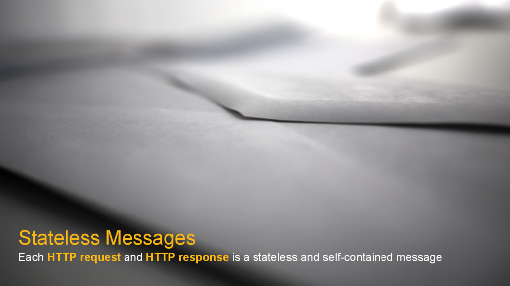 Stateless Messages Each HTTP request and HTTP r...