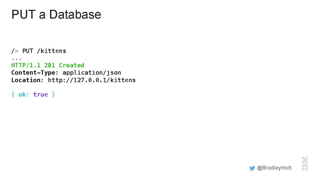 PUT a Database /> PUT /kittens! ... ! HTTP/1.1 ...