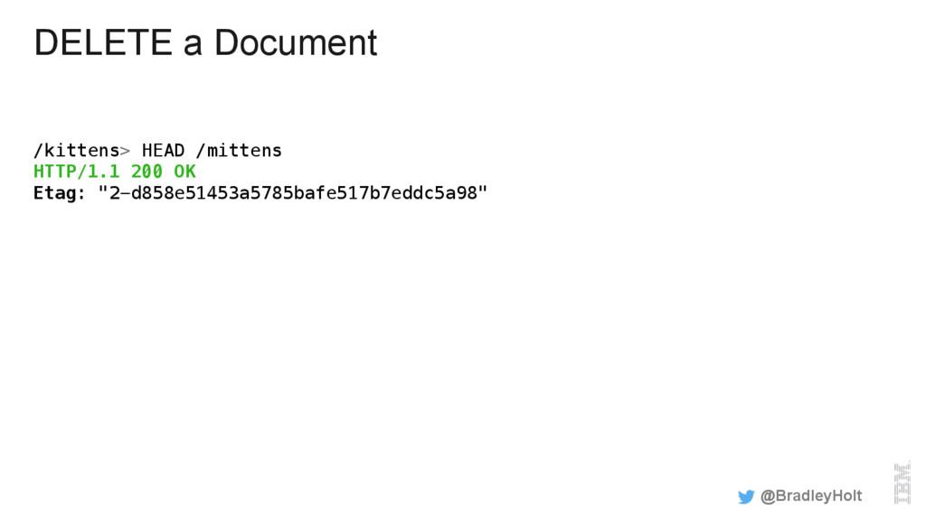 DELETE a Document /kittens> HEAD /mittens! HTTP...