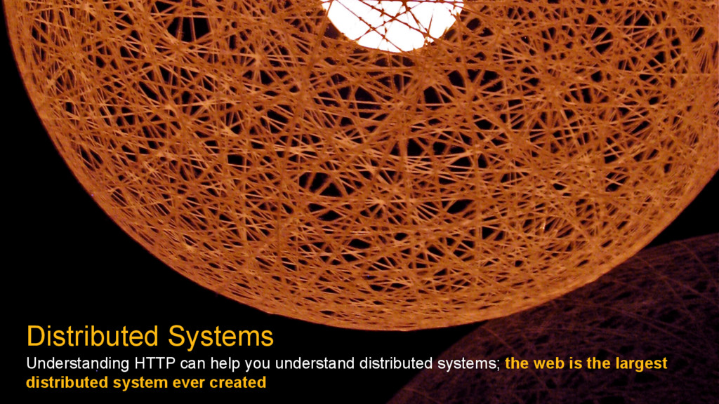 Distributed Systems Understanding HTTP can help...