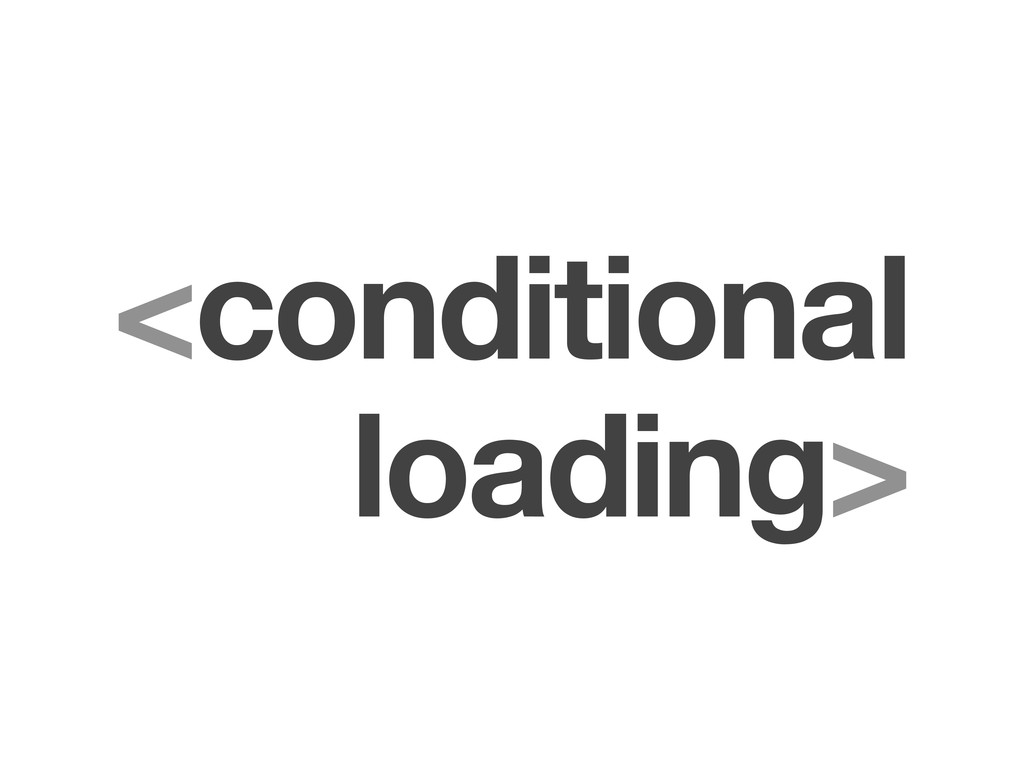 <conditional loading>