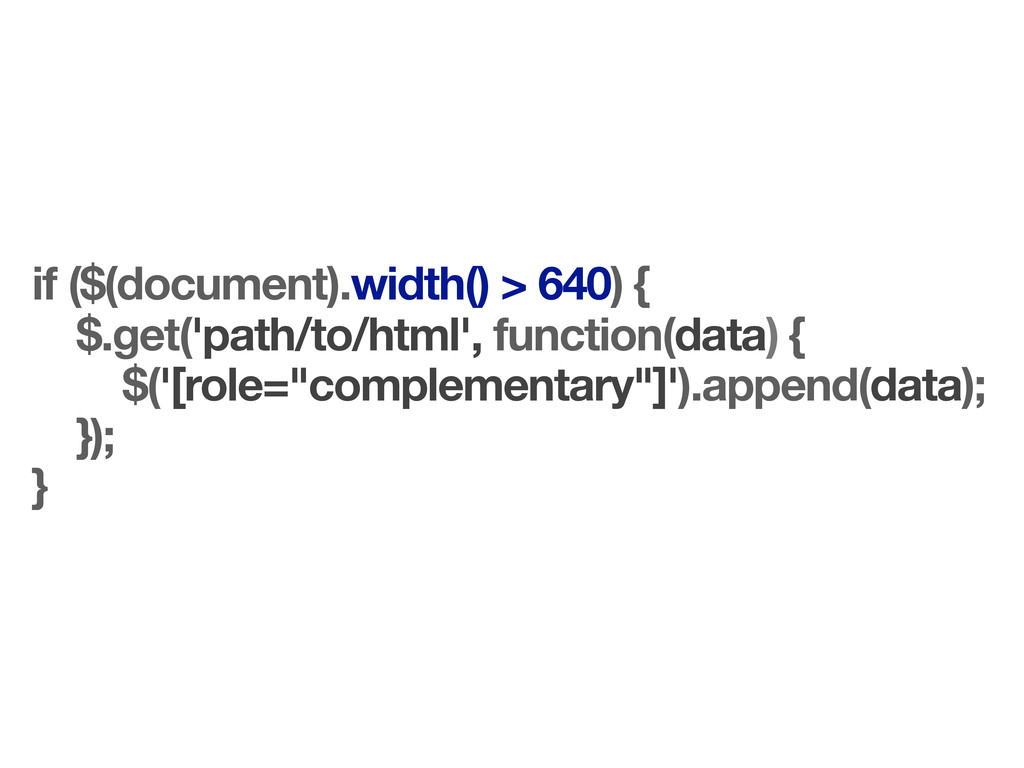 if ($(document).width() > 640) { $.get('path/to...