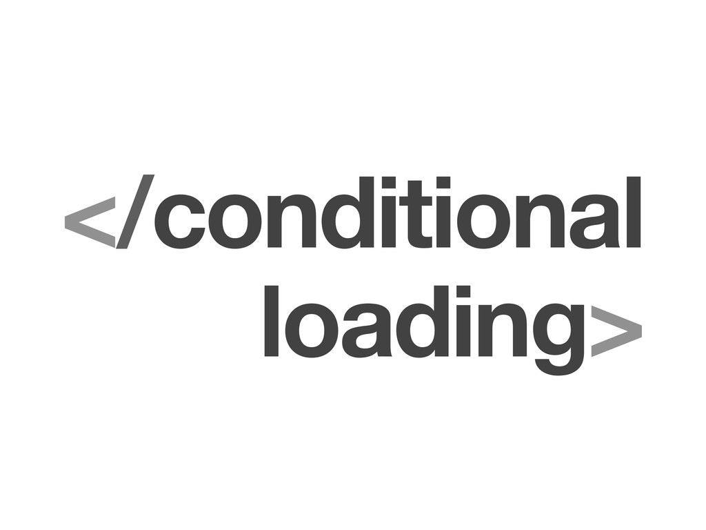 </conditional loading>