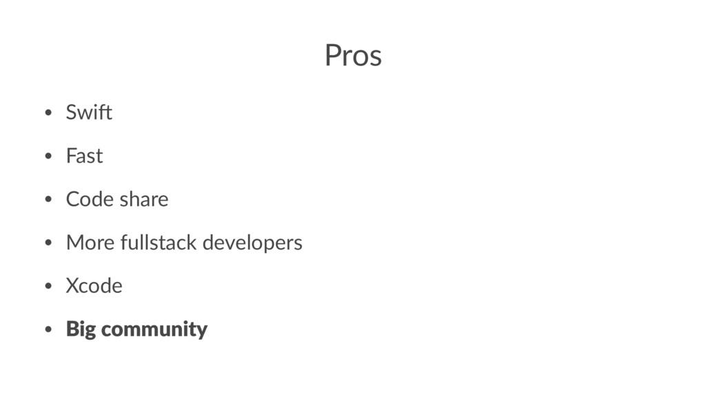 Pros • Swi% • Fast • Code share • More fullstac...