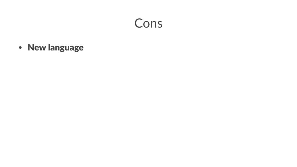 Cons • New language