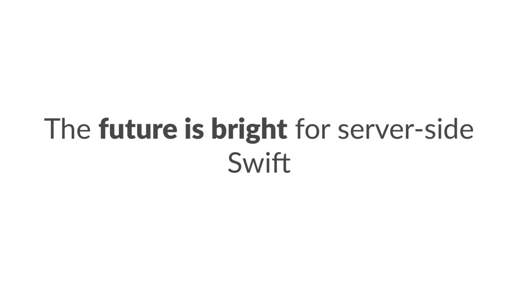 The future is bright for server-side Swi/