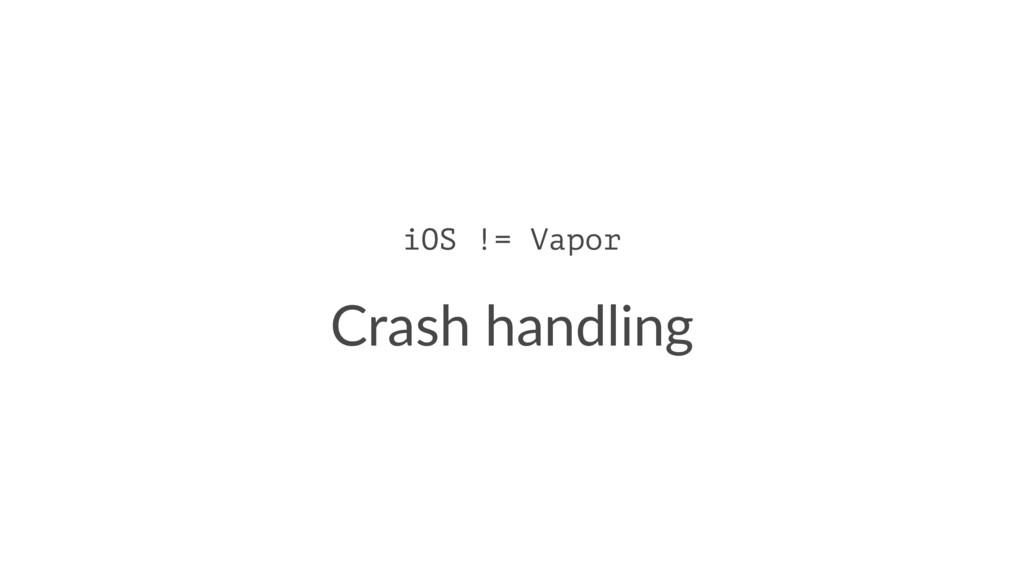 iOS != Vapor Crash handling