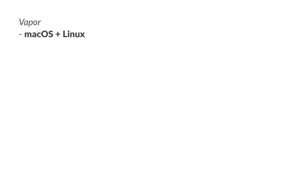 Vapor - macOS + Linux