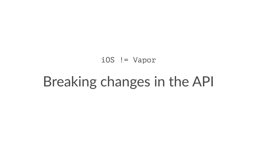 iOS != Vapor Breaking changes in the API
