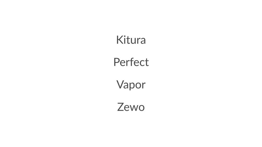 Kitura Perfect Vapor Zewo