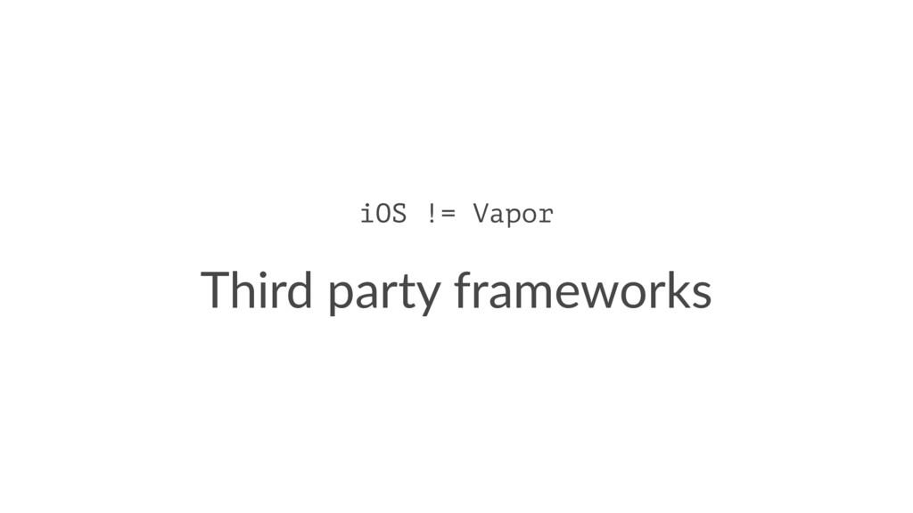 iOS != Vapor Third party frameworks