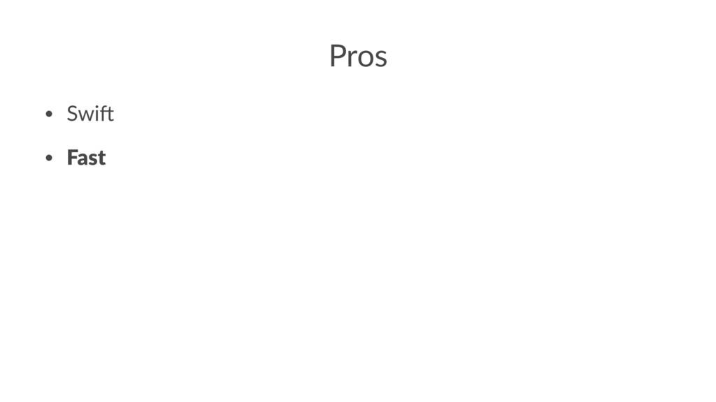 Pros • Swi% • Fast