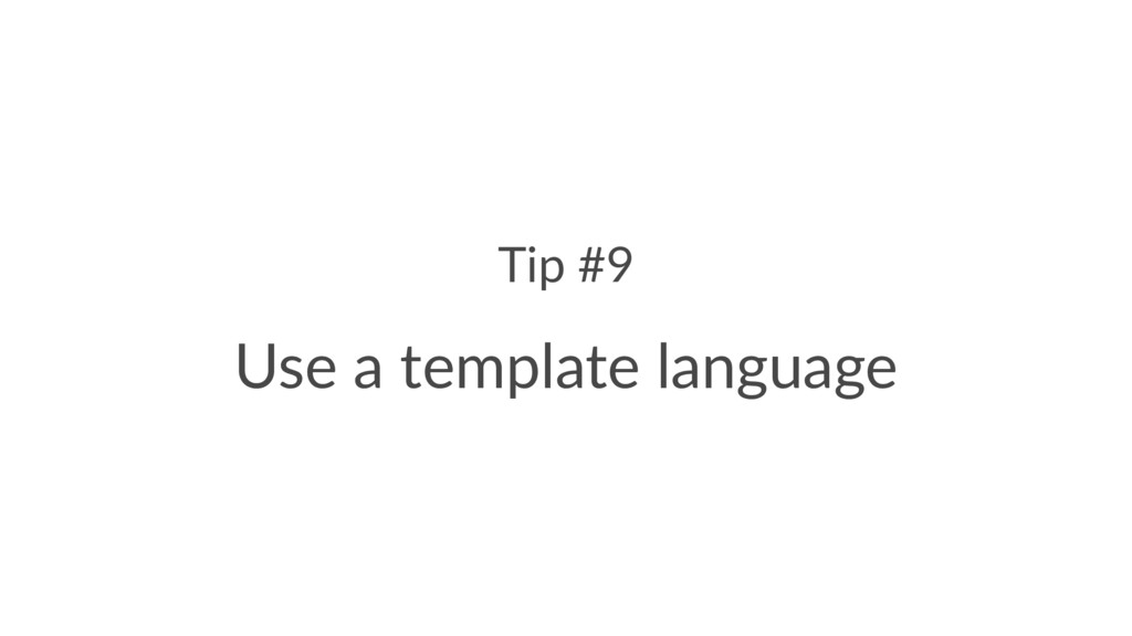 Tip #9 Use a template language