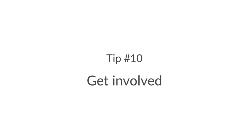 Tip #10 Get involved