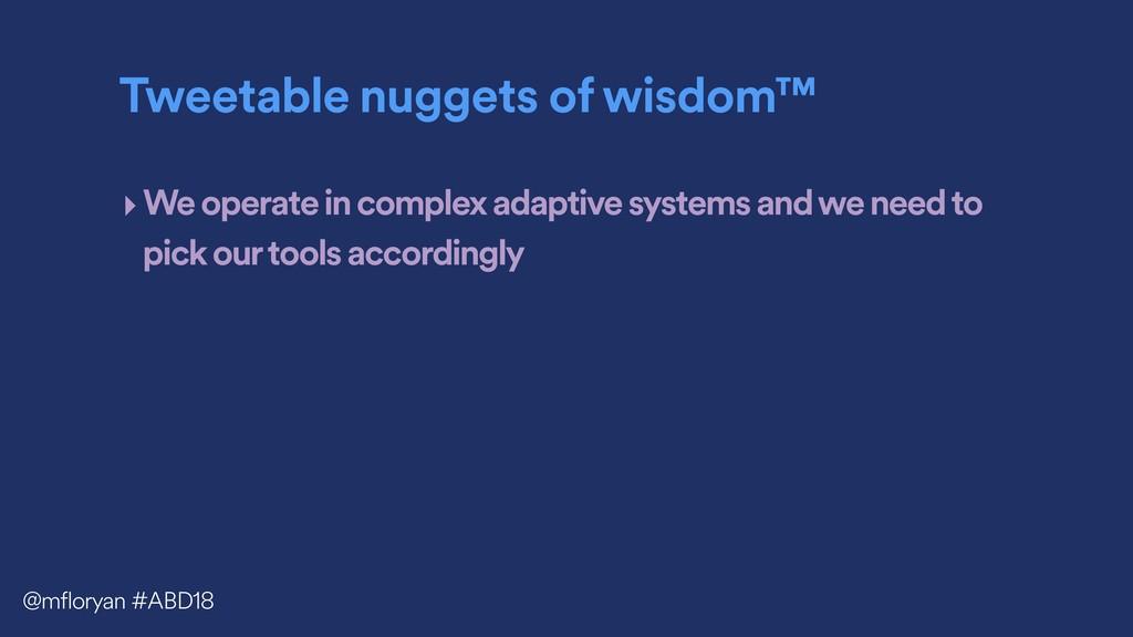 Tweetable nuggets of wisdom™ ‣We operate in com...