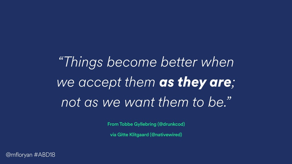 """Things become better when we accept them as th..."