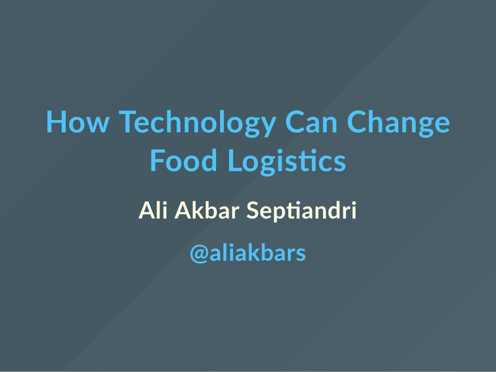 How Technology Can Change Food Logis cs Ali Akb...
