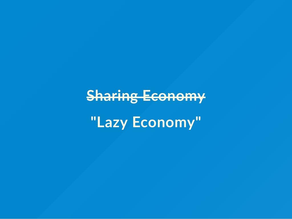 """Sharing Economy """"Lazy Economy"""""""