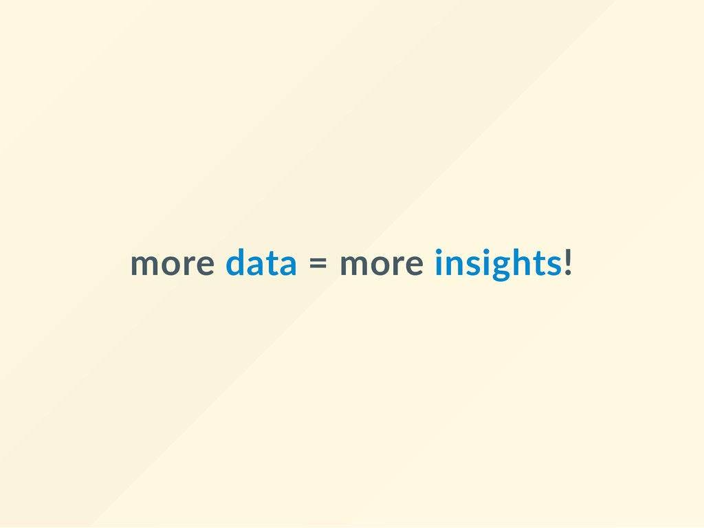 more data = more insights!