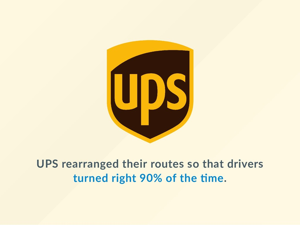 UPS rearranged their routes so that drivers tur...