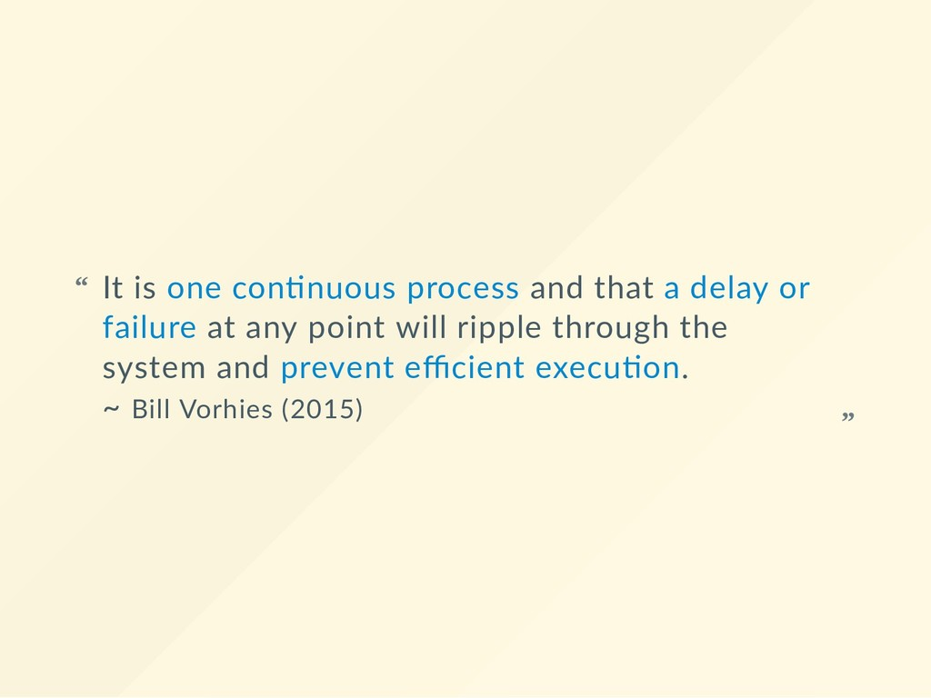 It is one con nuous process and that a delay or...