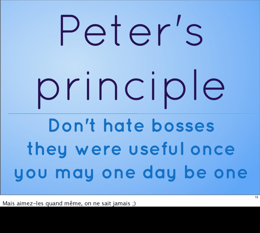 Peter's principle Don't hate bosses they were u...