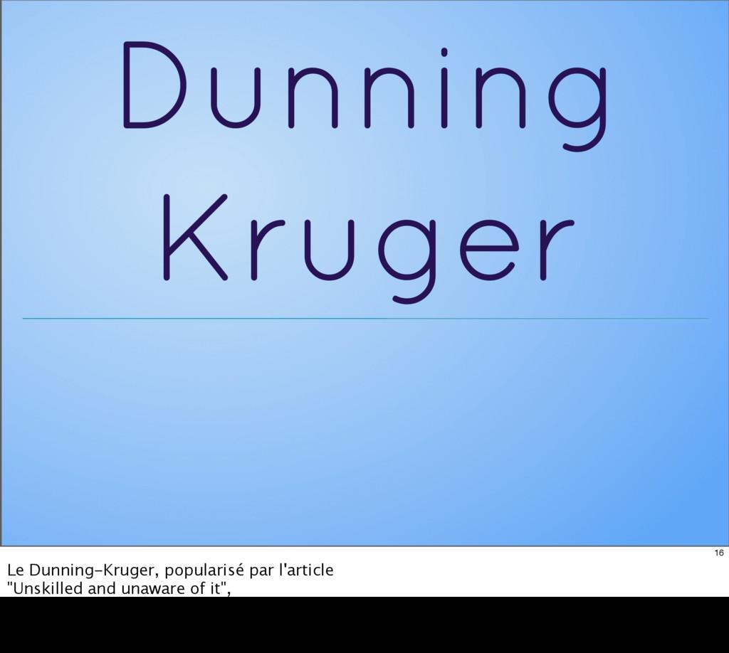 Dunning Kruger 16 Le Dunning-Kruger, popularisé...