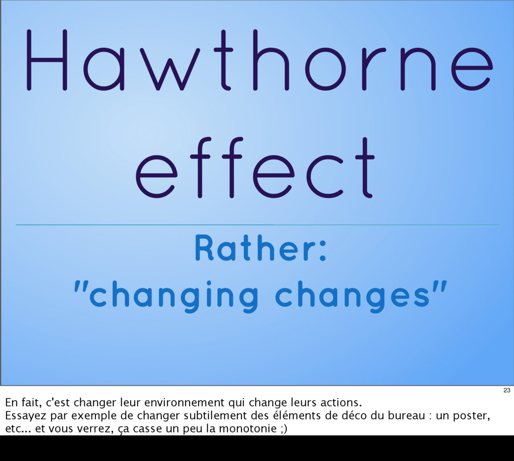 "Hawthorne effect Rather: ""changing changes"" 23 ..."