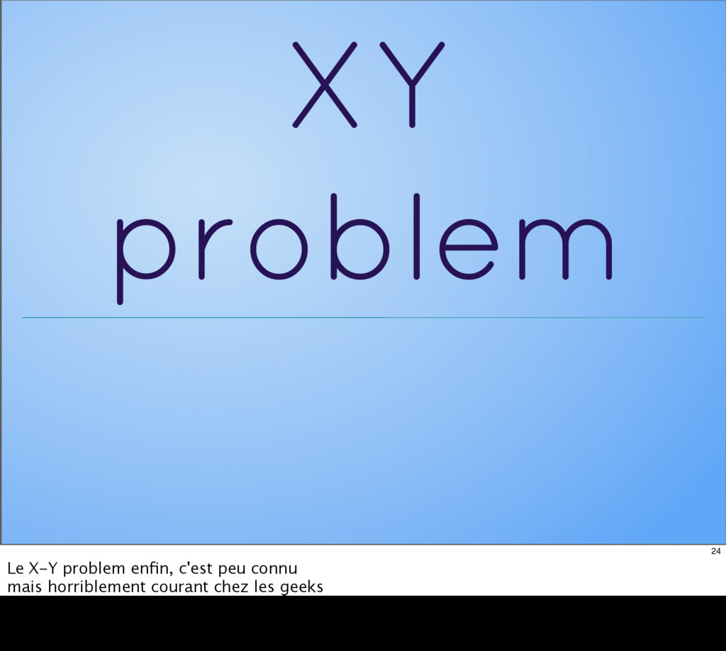 XY problem 24 Le X-Y problem enfin, c'est peu co...