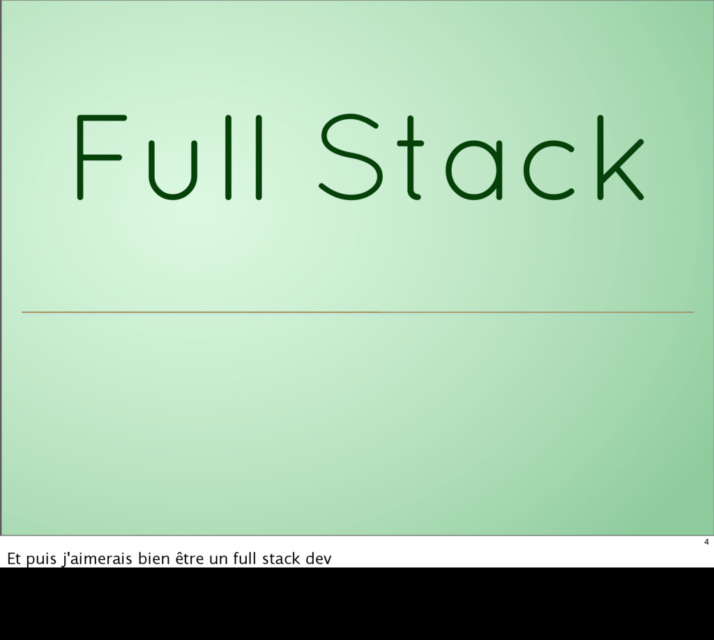 Full Stack 4 Et puis j'aimerais bien être un fu...