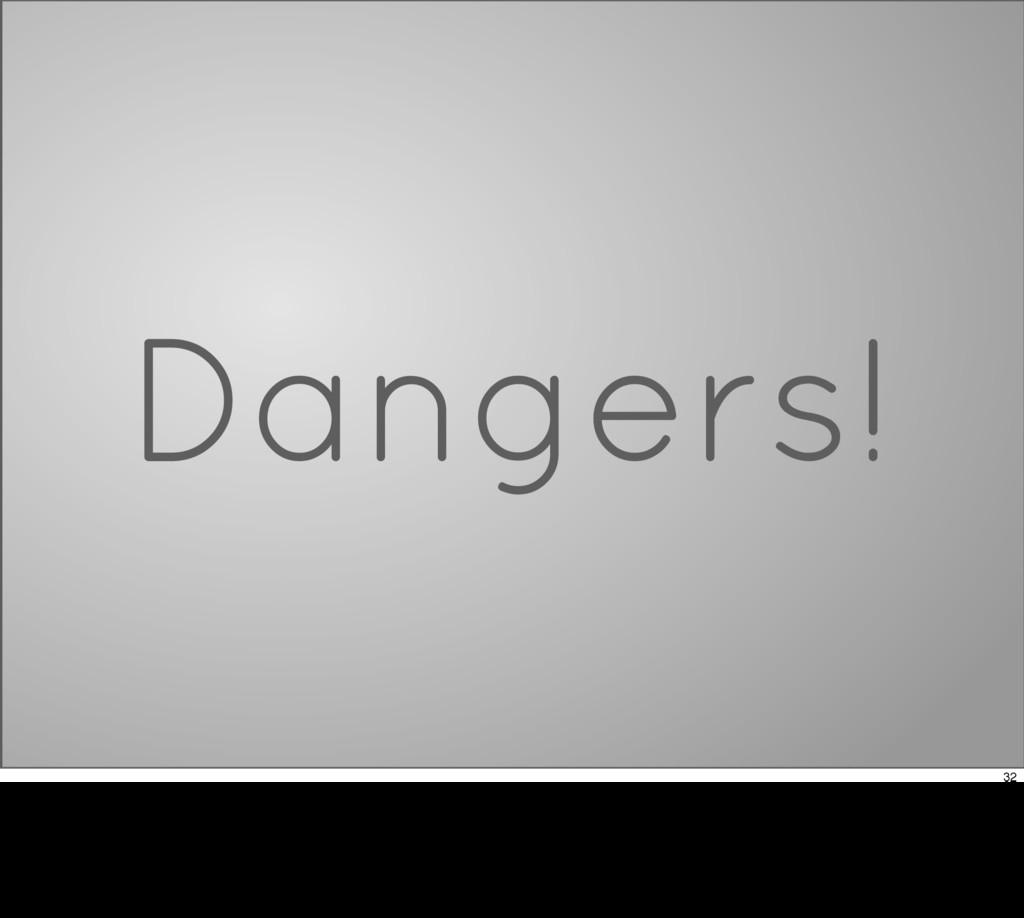 Dangers! 32