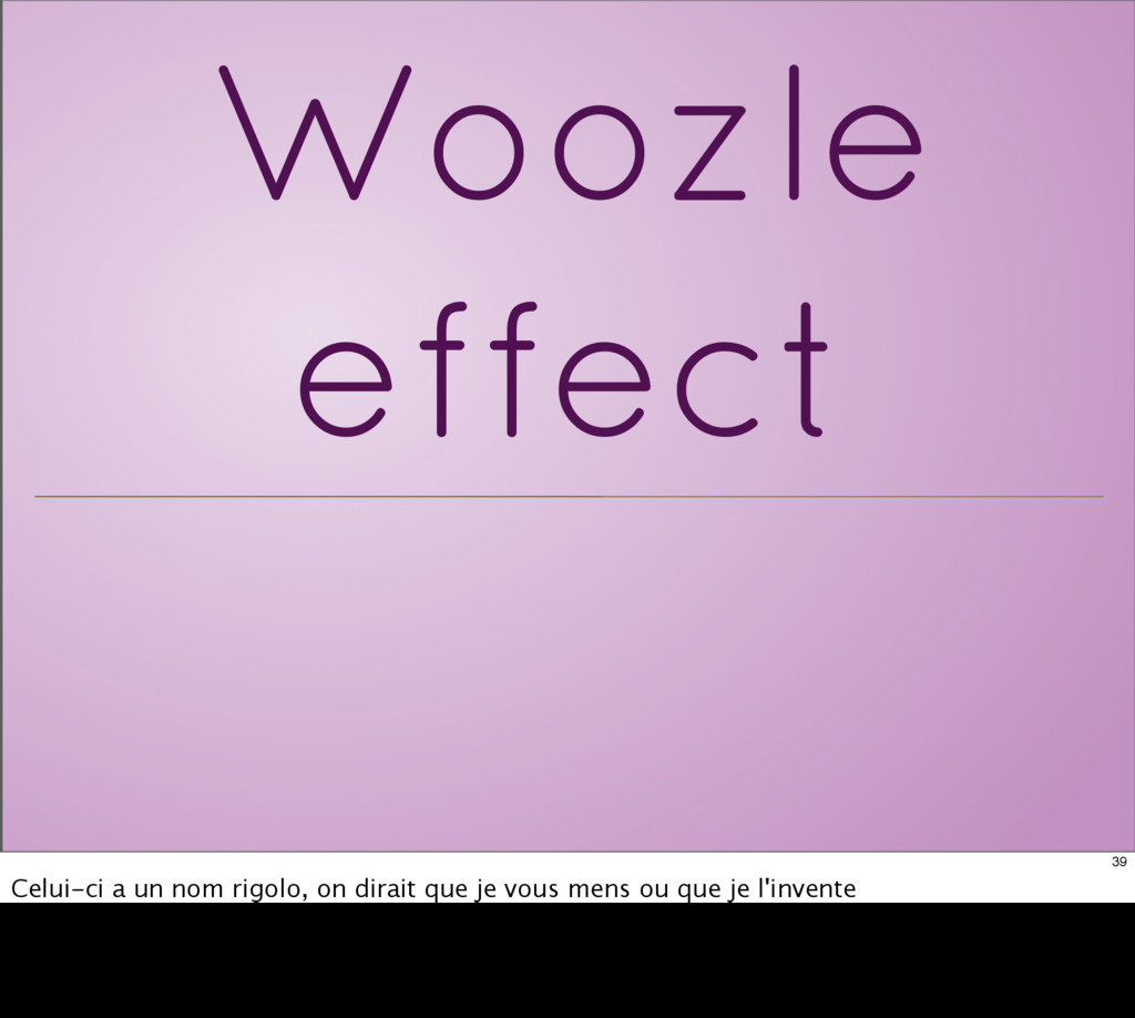 Woozle effect 39 Celui-ci a un nom rigolo, on d...