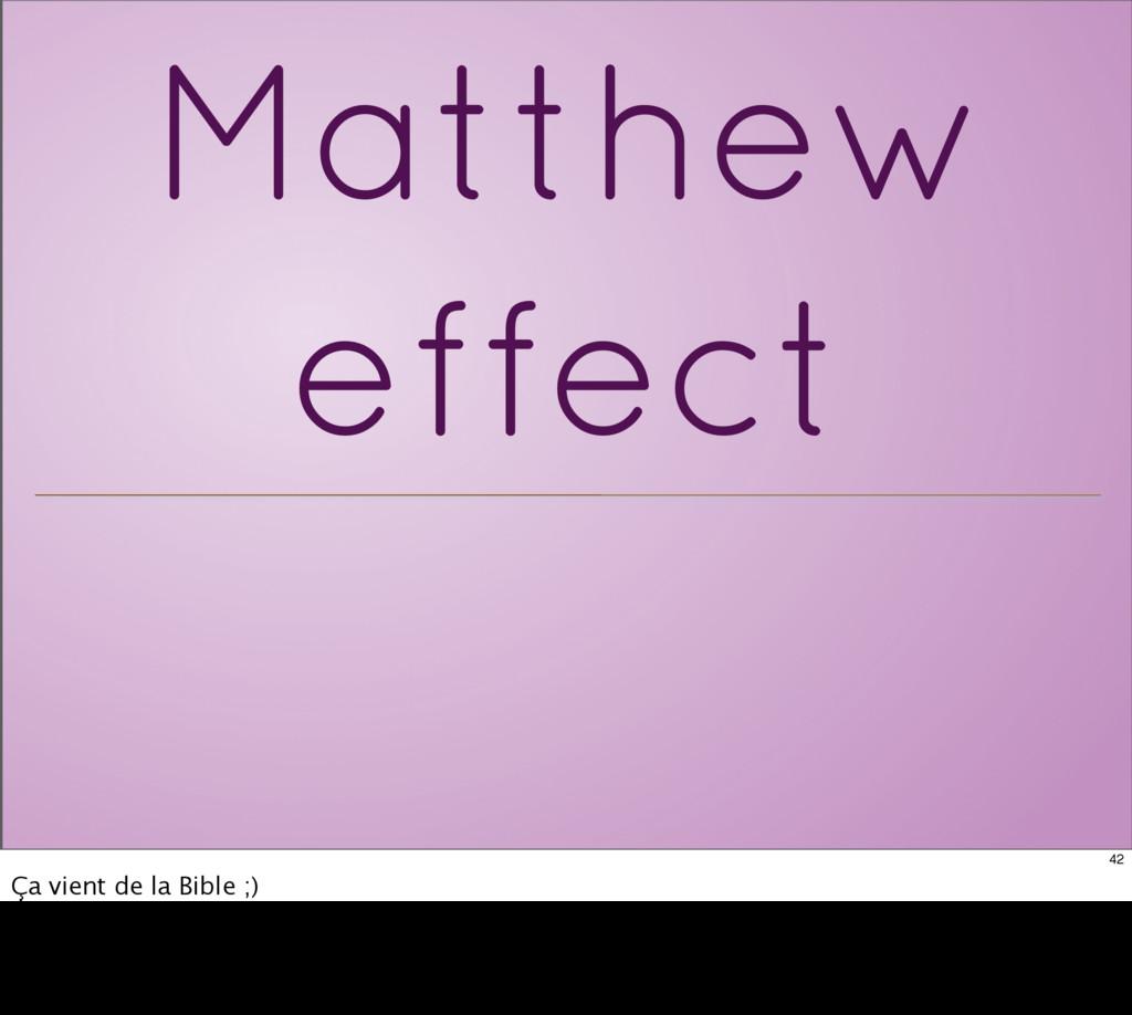 Matthew effect 42 Ça vient de la Bible ;)