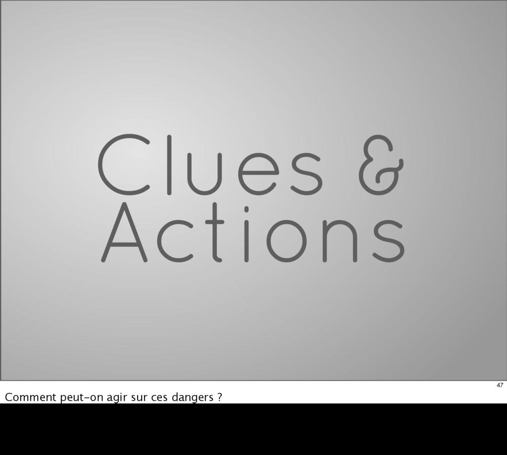 Clues & Actions 47 Comment peut-on agir sur ces...