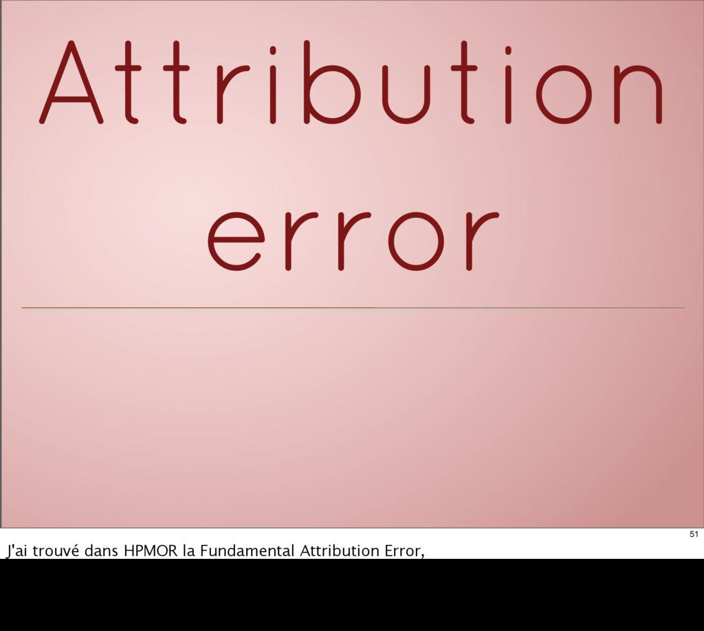 Attribution error 51 J'ai trouvé dans HPMOR la ...