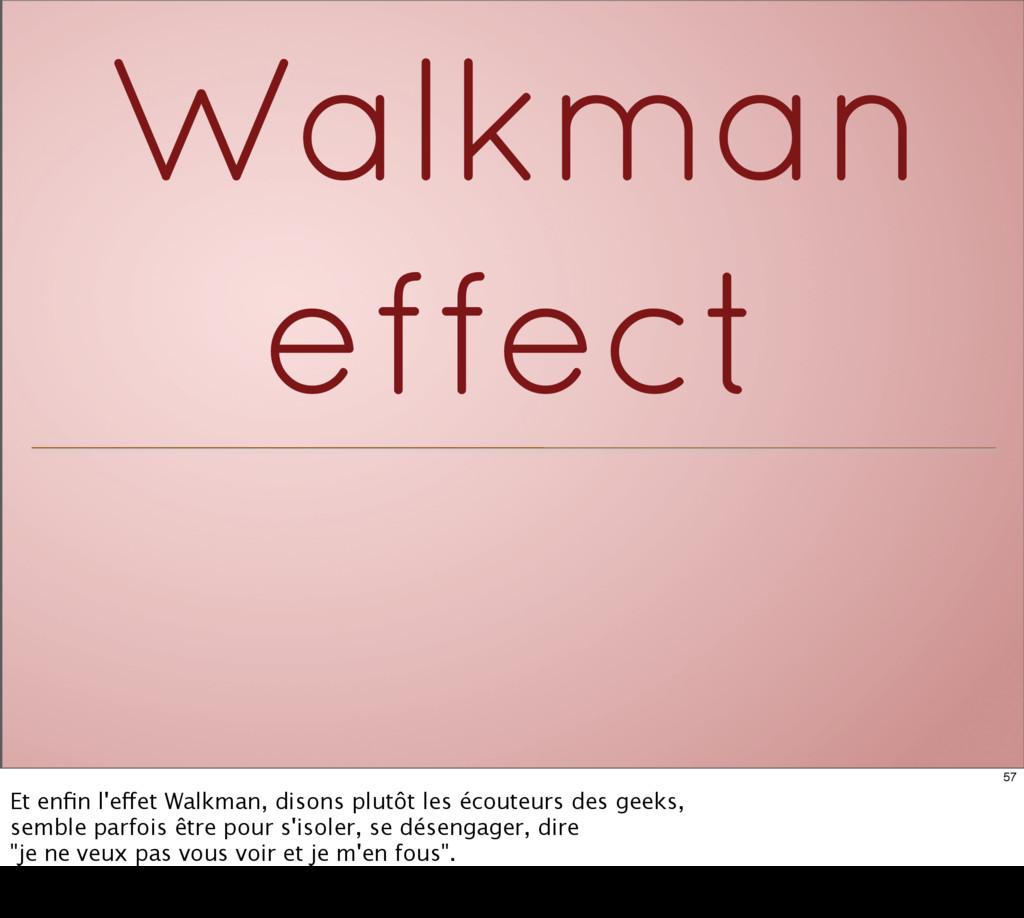 Walkman effect 57 Et enfin l'effet Walkman, diso...