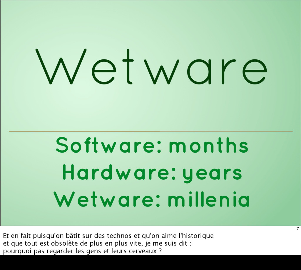 Wetware Software: months Hardware: years Wetwar...