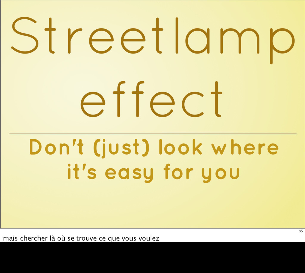 Don't (just) look where it's easy for you Stree...