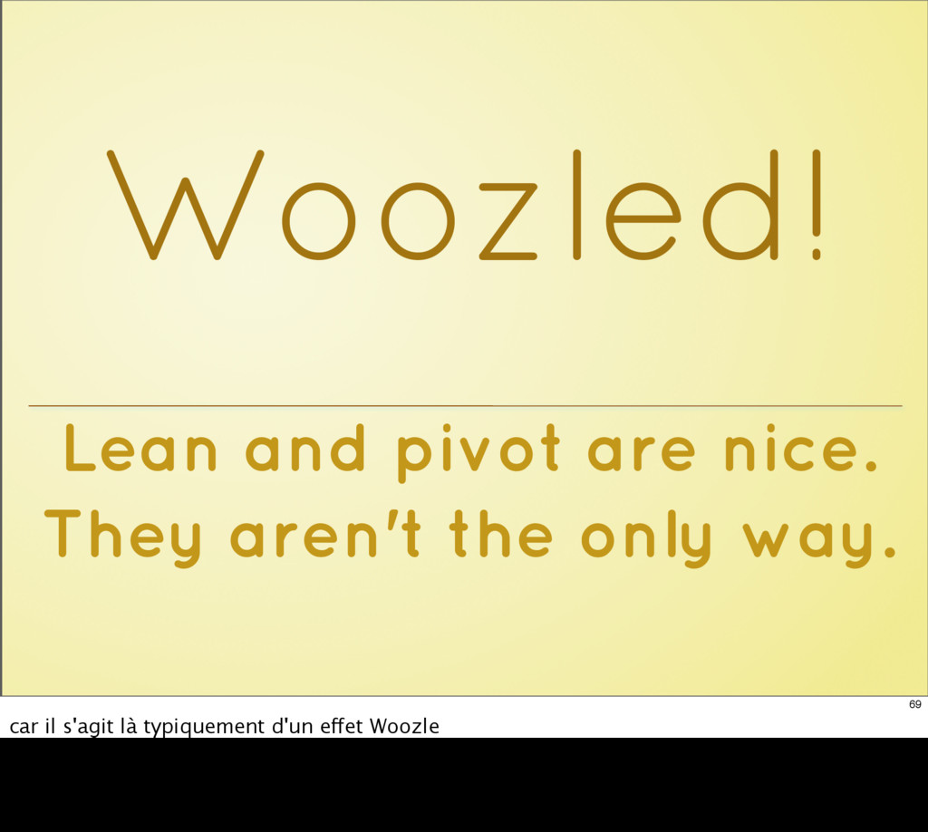 Lean and pivot are nice. They aren't the only w...