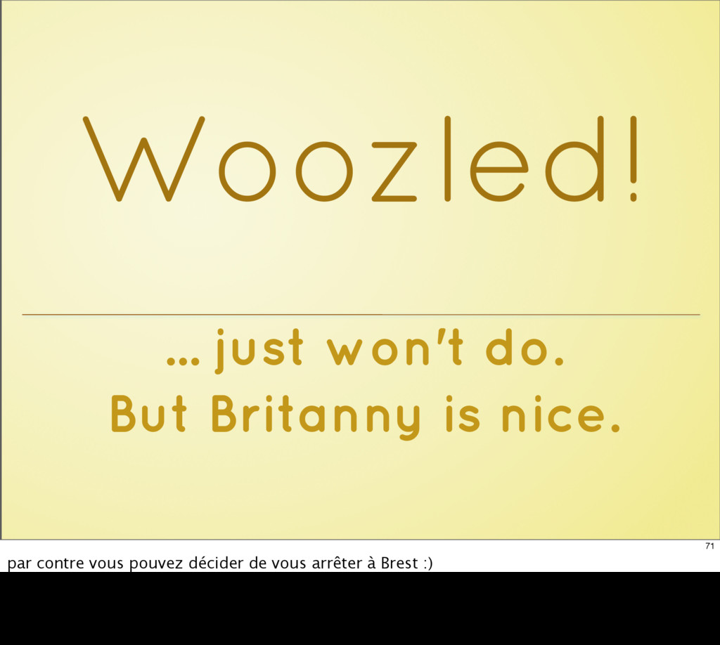 ... just won't do. But Britanny is nice. Woozle...