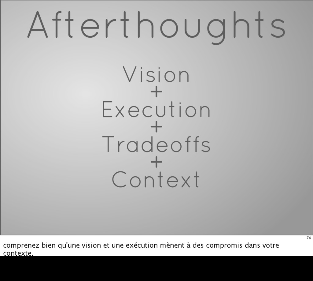 Afterthoughts Vision + Execution + Tradeoffs + ...