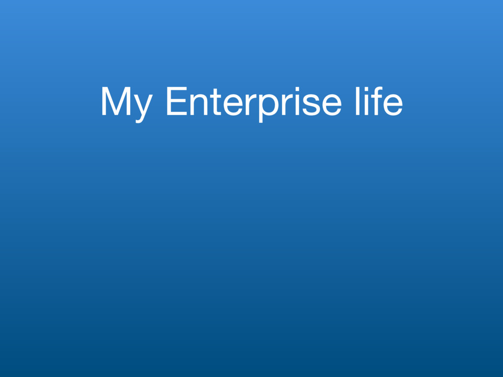 My Enterprise life