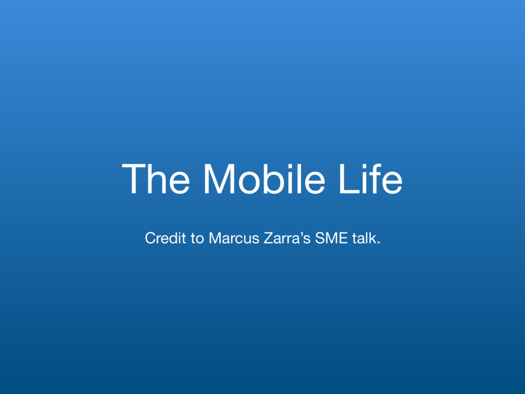 The Mobile Life Credit to Marcus Zarra's SME ta...