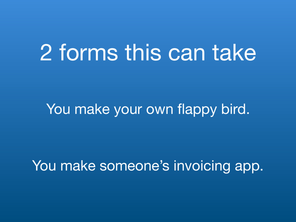 2 forms this can take You make your own flappy b...
