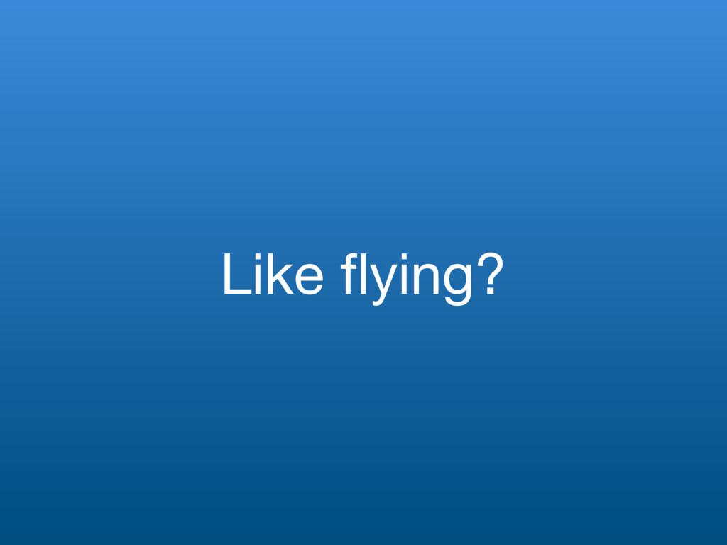 Like flying?