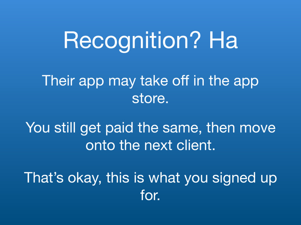 Recognition? Ha Their app may take off in the ap...