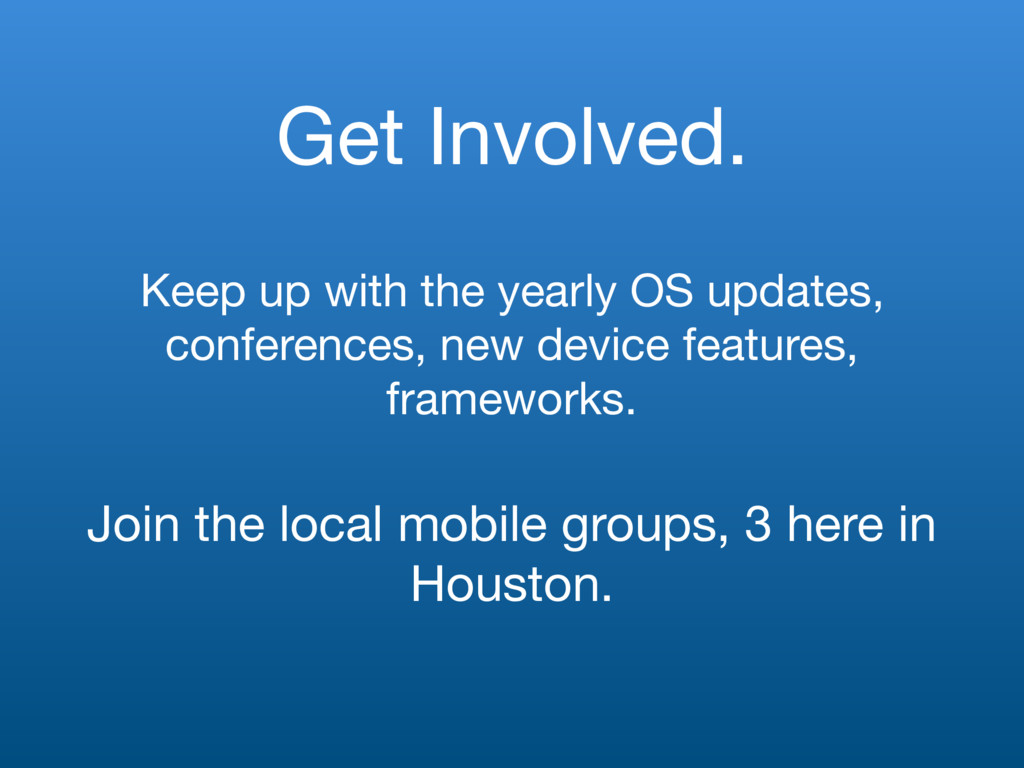 Get Involved. Keep up with the yearly OS update...