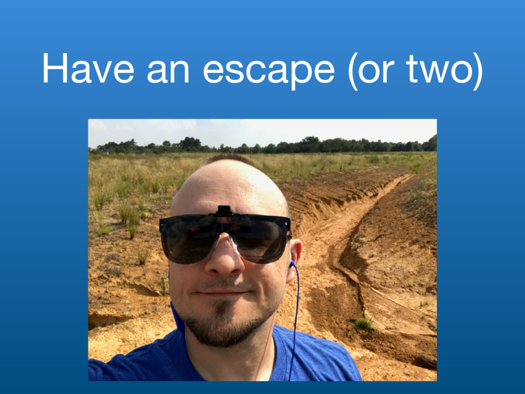 Have an escape (or two)