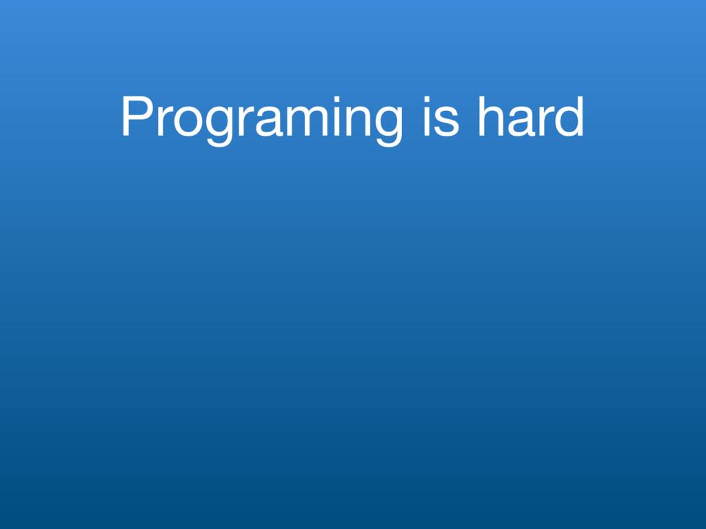 Programing is hard