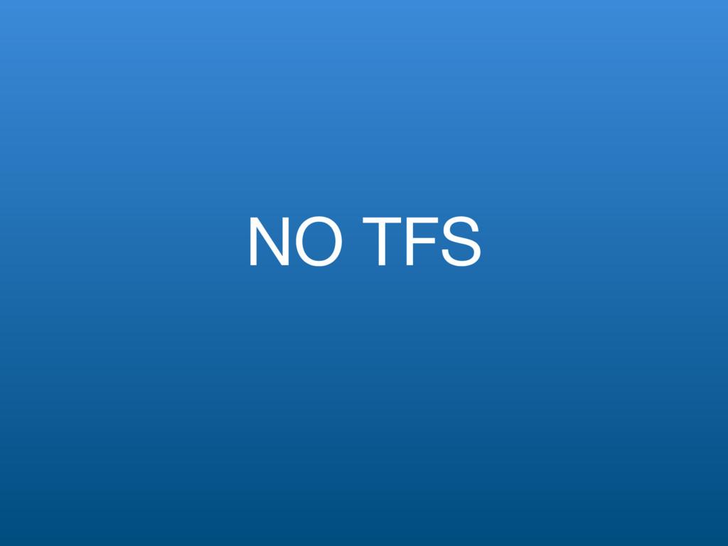 NO TFS